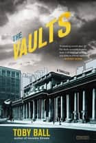 The Vaults: A Thriller ebook by Toby Ball