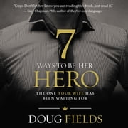 7 Ways to Be Her Hero - The One Your Wife Has Been Waiting For audiobook by Doug Fields