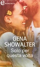 Solo per questa volta (eLit) - eLit eBook by Gena Showalter