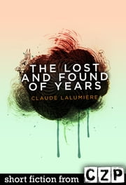 The Lost and Found of Years ebook by Claude Lalumiere