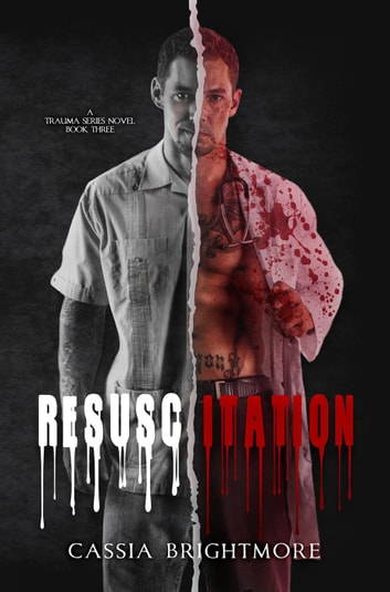 Resuscitation (The Trauma Series #3) - The Trauma Series, #3 ebook by Cassia Brightmore