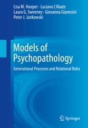 Models of Psychopathology - Generational Processes and Relational Roles ebook by Lisa M. Hooper,Luciano L'Abate,Laura G. Sweeney,Giovanna Gianesini,Peter J. Jankowski