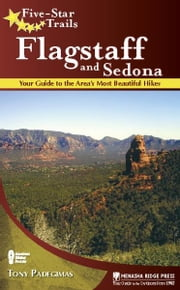 Five-Star Trails: Flagstaff and Sedona - Your Guide to the Area's Most Beautiful Hikes ebook by Tony Padegimas