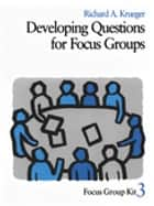 Developing Questions for Focus Groups ebook by Professor Richard A. Krueger