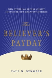 The Believer's Payday ebook by Paul N. Benware