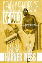 Deadly Shades of Gold ebook by Laura Harner, T.A. Webb