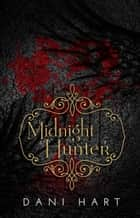 Midnight Hunter - The Midnight Series, #3 ebook by Dani Hart