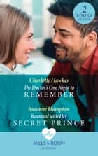 The Doctor's One Night To Remember / Reunited With Her Secret Prince: The Doctor's One Night to Remember / Reunited with Her Secret Prince (Mills & Boon Medical) ebook by Charlotte Hawkes, Susanne Hampton