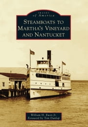 Steamboats to Martha's Vineyard and Nantucket ebook by Tom Dunlop,William H. Ewen Jr.