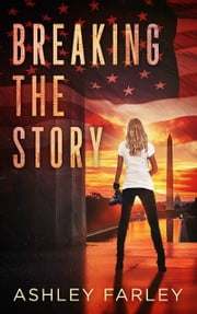 Breaking the Story ebook by Ashley Farley