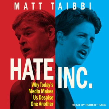 Hate Inc. - Why Today's Media Makes Us Despise One Another audiobook by Matt Taibbi