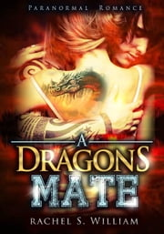 A Dragon's Mate ebook by Rachel S.William