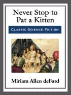 Never Stop to Pat a Kitten ebook by Miriam Allen deFord