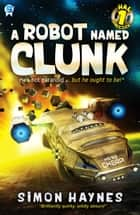 A Robot Named Clunk eBook by Simon Haynes