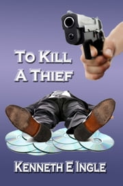 To Kill a Thief ebook by Kenneth E. Ingle