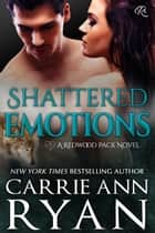 Shattered Emotions - (A Redwood Pack Novella) ebook by Carrie Ann Ryan