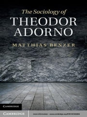 The Sociology of Theodor Adorno ebook by Matthias Benzer