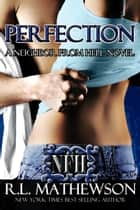 Perfection: A Neighbor From Hell Novel ebook by R.L. Mathewson