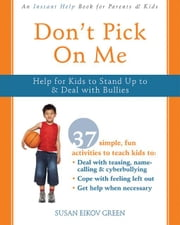 Don't Pick on Me: Help for Kids to Stand Up to and Deal with Bullies ebook by Green, Susan