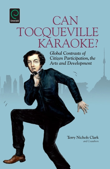Can Tocqueville Karaoke? - Global Contrasts of Citizen Participation, the Arts and Development ebook by