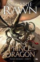 Prince Dragon ebook by Antoine Ribes,Melanie Rawn