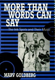 More Than Words Can Say - The Ink Spots and Their Music ebook by Marv Goldberg