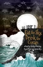 Eat the Sky, Drink the Ocean 電子書籍 by Kirsty Murray, Payal Dhar, Anita Roy