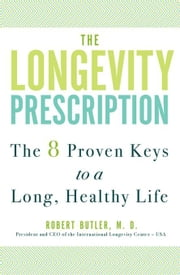 The Longevity Prescription - The 8 Proven Keys to a Long, Healthy Life ebook by Robert Olen Butler