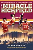 The Miracle of Richfield - The Story of the 1975–76 Cleveland Cavaliers ebook by Roger Gordon