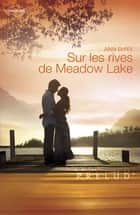 Sur les rives de Meadow Lake (Harlequin Prélud') ebook by Ann DeFee