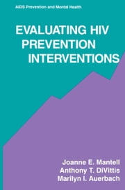 Evaluating HIV Prevention Interventions ebook by Joanne E. Mantell,Anthony T. DiVittis,Marilyn I. Auerbach