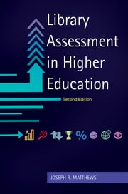 Library Assessment in Higher Education ebook by Joseph R. Matthews,Joseph R. Matthews