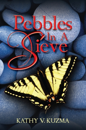 Pebbles In A Sieve ebook by Kathy V. Kuzma