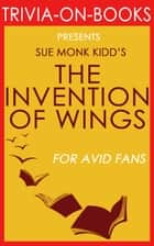 The Invention of Wings by Sue Monk Kidd (Trivia-on-Books) ebook by Trivion Books