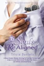Souls ReAligned - Book 2 ebook by Tricia Daniels