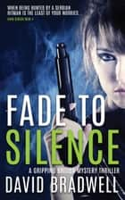 Fade To Silence - A Gripping British Mystery Thriller - Anna Burgin Book 4 eBook by David Bradwell