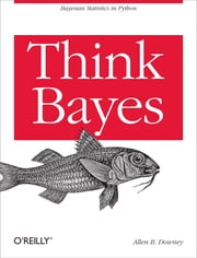 Think Bayes - Bayesian Statistics in Python ebook by Allen  B. Downey