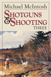 Shotguns and Shooting Three ebook by Michael McIntosh