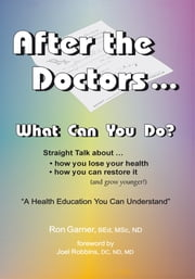 After the Doctors ... What Can You Do? ebook by Ron Garner
