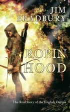 Robin Hood - The Real Story of the English Outlaw ebook by Jim Bradbury
