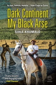 Dark Continent my Black Arse ebook by Khumalo, Shile