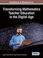 Handbook of Research on Transforming Mathematics Teacher Education in the Digital Age ebook by Margaret Niess,Shannon Driskell,Karen Hollebrands