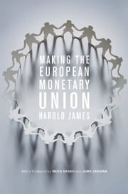 Making the European Monetary Union ebook by Harold James