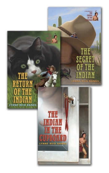 The Indian in the Cupboard Series - The Indian in the Cupboard; The Return of the Indian; The Secret of the Indian ebook by Lynne Reid Banks