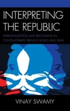 Interpreting the Republic - Marginalization and Belonging in Contemporary French Novels and Films ebook by Vinay Swamy