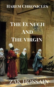 The Eunuch And The Virgin ebook by Zak Hossain