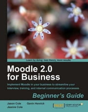 Moodle 2.0 for Business Beginner's Guide ebook by Gavin Henrick, Jeanne Cole, Jason Cole