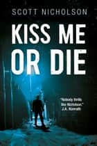 Kiss Me or Die ebook by Scott Nicholson