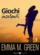 Giochi insolenti - Vol. 3 ebook by Emma M. Green