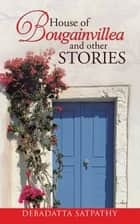 House of Bougainvillea and Other Stories ebook by Debadatta Satpathy
